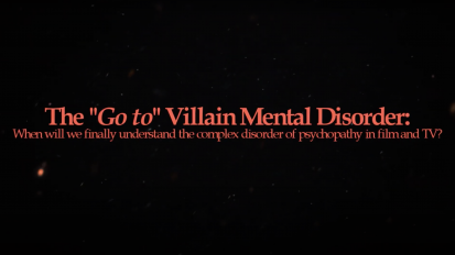 "Psychopathy: The ""Go To"" Villain Mental Disorder"